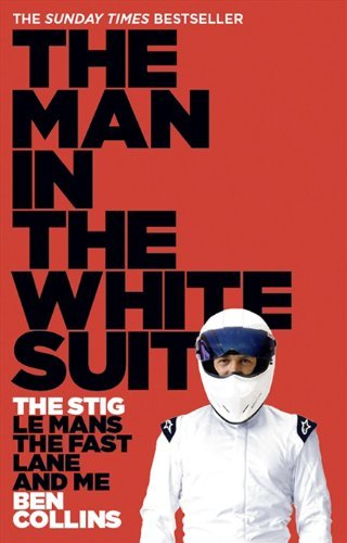 Ben Collins The Man In The White Suit The Stig Le Mans The Fast Lane And Me