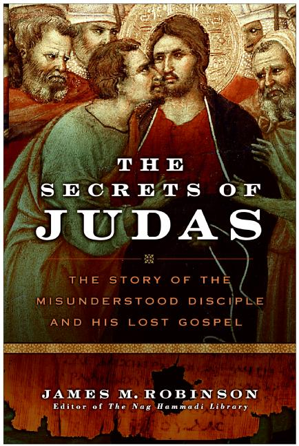 James M. Robinson The Secrets Of Judas The Story Of The Misunderstood Disciple And His L Revised