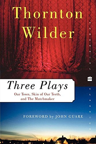 Thornton Wilder Three Plays Our Town The Skin Of Our Teeth And The Matchmak