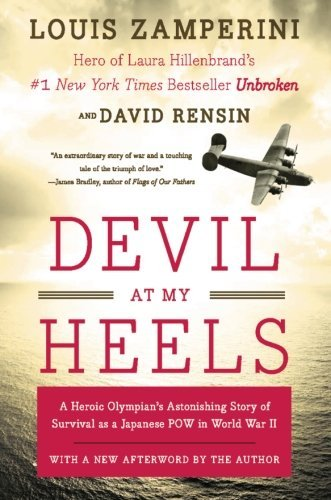 Louis Zamperini Devil At My Heels A Heroic Olympian's Astonishing Story Of Survival