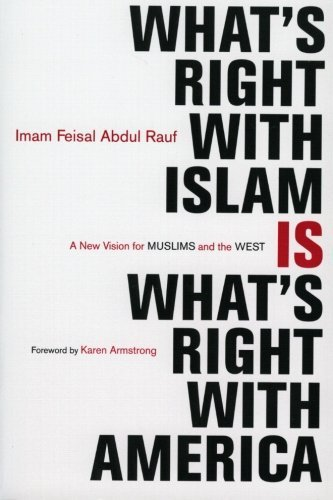 Feisal Abdul Rauf What's Right With Islam Is What's Right With Ameri A New Vision For Muslims And The West