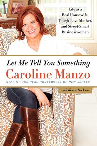 Caroline Manzo Let Me Tell You Something Life As A Real Housewife Tough Love Mother And
