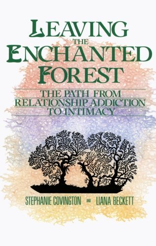 Stephanie S. Covington Leaving The Enchanted Forest The Path From Relationship Addiction To Intimacy
