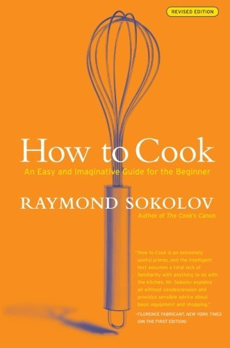 Raymond A. Sokolov How To Cook Revised Edition An Easy And Imaginative Guide For The Beginner Revised