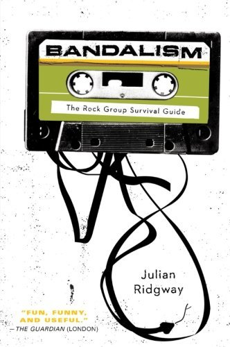Ridgway Julian Bandalism The Rock Group Survival Guide