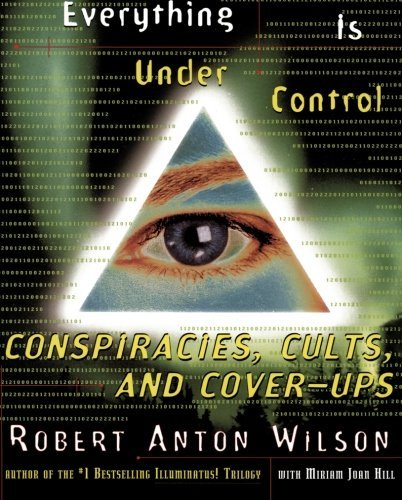 Robert A. Wilson Everything Is Under Control Conspiracies Cults And Cover Ups