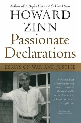 Howard Zinn Passionate Declarations Essays On War And Justice