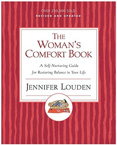 Jennifer Louden The Woman's Comfort Book A Self Nurturing Guide For Restoring Balance In Y Revised Update