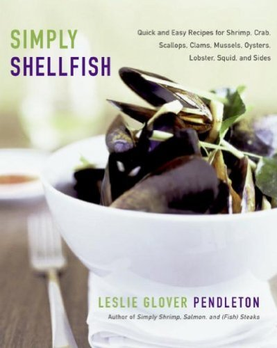 Leslie Glover Pendleton Simply Shellfish Quick And Easy Recipes For Shrimp Crab Scallops