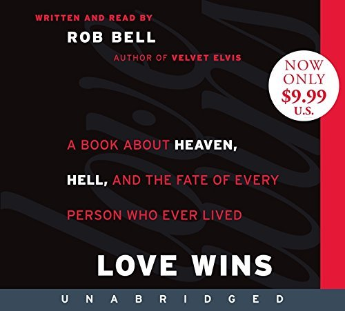 Rob Bell Love Wins A Book About Heaven Hell And The Fate Of Every