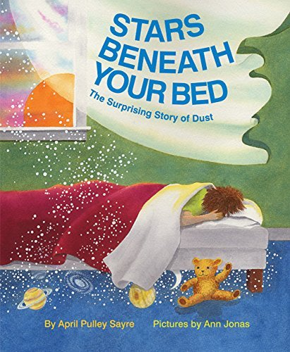 April Pulley Sayre Stars Beneath Your Bed The Surprising Story Of Dust