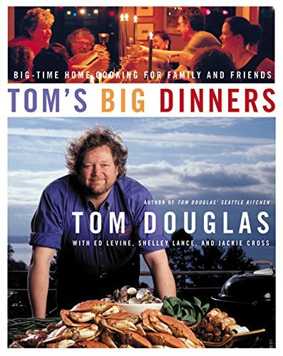 Tom Douglas Tom's Big Dinners Big Time Home Cooking For Family And Friends