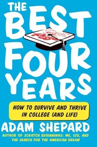 Adam Shepard The Best Four Years How To Survive And Thrive In College (and Life)