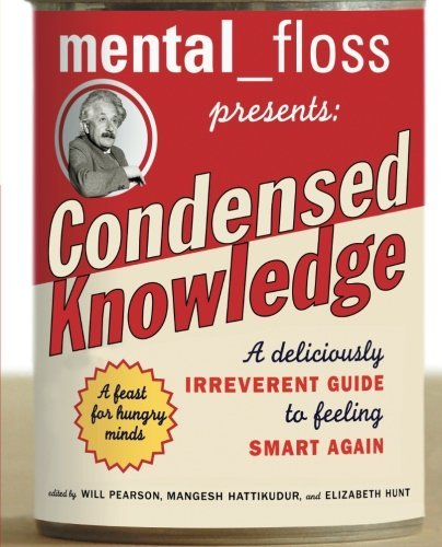 (none) Mental Floss Presents Condensed Knowledge A Deliciously Irreverent Guide To Feeling Smart A
