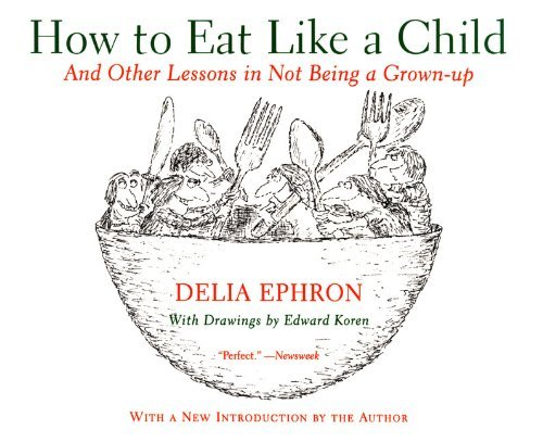 Delia Ephron How To Eat Like A Child And Other Lessons In Not Being A Grown Up