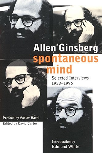 Allen Ginsberg Spontaneous Mind Selected Interviews 1958 1996
