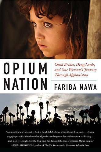Fariba Nawa Opium Nation Child Brides Drug Lords And One Woman's Journey