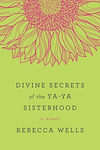 Rebecca Wells Divine Secrets Of The Ya Ya Sisterhood