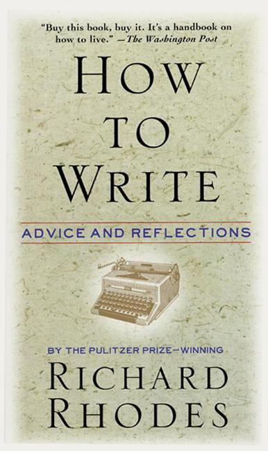 Richard Rhodes How To Write Advice And Reflections