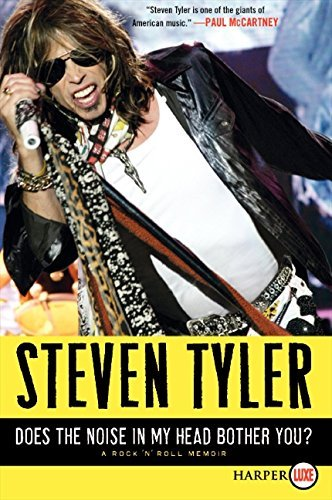 Steven Tyler Does The Noise In My Head Bother You? A Rock 'n' Roll Memoir Large Print