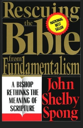 John Shelby Spong Rescuing The Bible From Fundamentalism A Bishop Rethinks The Meaning Of Scripture