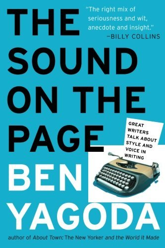 Ben Yagoda The Sound On The Page Great Writers Talk About Style And Voice In Writi