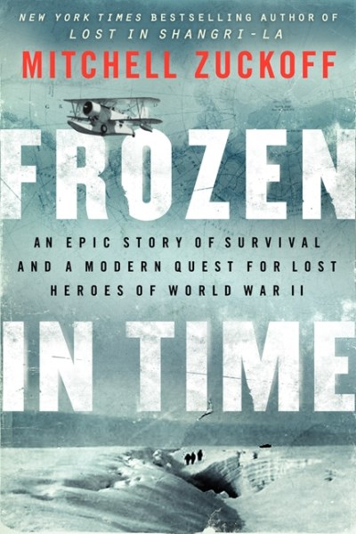 Mitchell Zuckoff Frozen In Time An Epic Story Of Survival And A Modern Quest For
