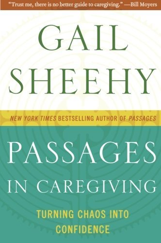 Gail Sheehy Passages In Caregiving Turning Chaos Into Confidence