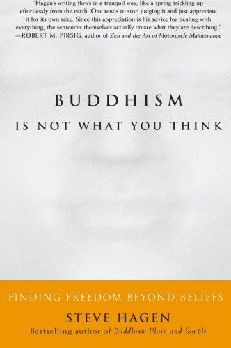 Steve Hagen Buddhism Is Not What You Think Finding Freedom Beyond Beliefs