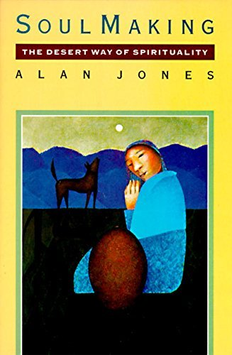 Alan W. Jones Soul Making The Desert Way Of Spirituality