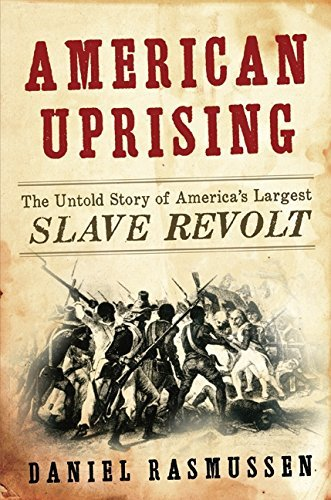 Daniel Rasmussen American Uprising The Untold Story Of America's Largest Slave Revol