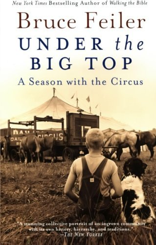 Bruce Feiler Under The Big Top A Season With The Circus