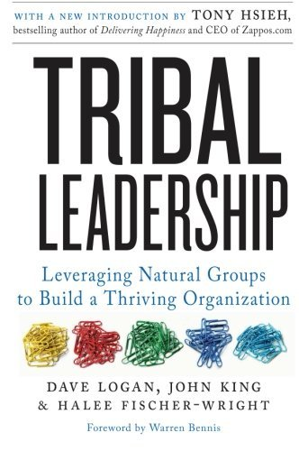Dave Logan Tribal Leadership Leveraging Natural Groups To Build A Thriving Org