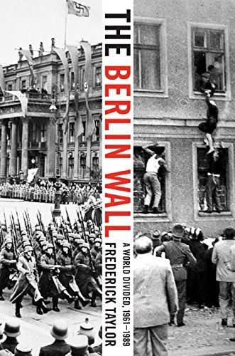 Frederick Taylor Berlin Wall The A World Divided 1961 1989