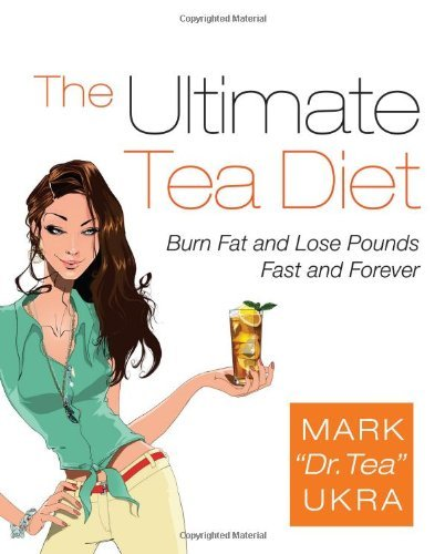 Mark Ukra The Ultimate Tea Diet Burn Fat And Lose Pounds Fast And Forever