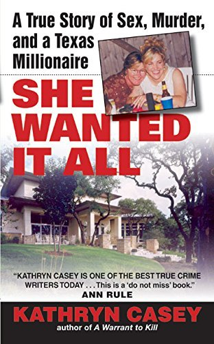 Kathryn Casey She Wanted It All A True Story Of Sex Murder And A Texas Milliona