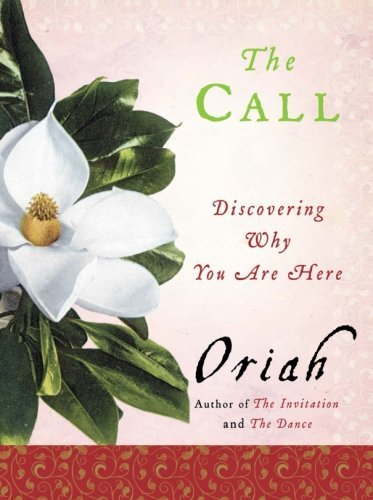Oriah The Call Discovering Why You Are Here