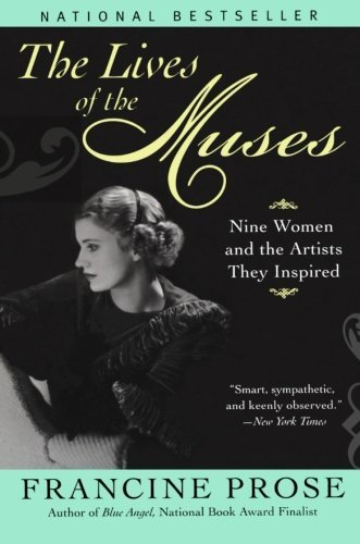 Francine Prose The Lives Of The Muses Nine Women & The Artists They Inspired