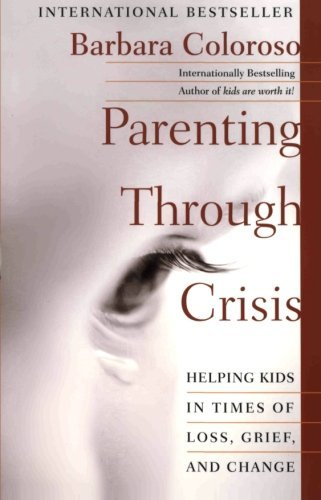 Barbara Coloroso Parenting Through Crisis Helping Kids In Times Of Loss Grief And Change