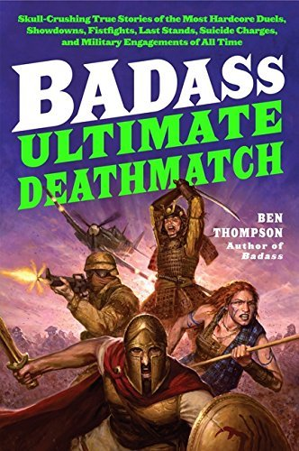 Ben Thompson Badass Ultimate Deathmatch Skull Crushing True Stories
