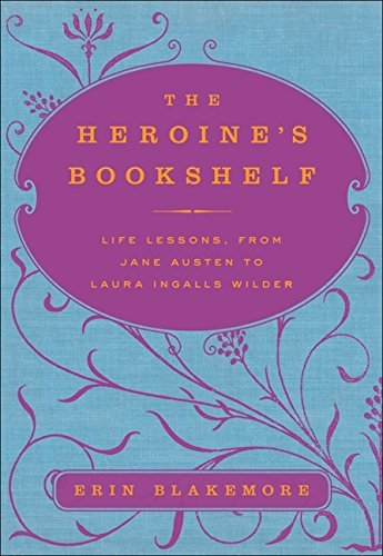 Erin Blakemore Heroine's Bookshelf The Lessons In Survival From Jane Austen To Laura In