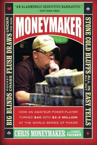 Chris Moneymaker Moneymaker How An Amateur Poker Player Turned $40 Into $2.5