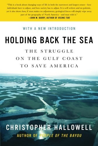 Christopher Hallowell Holding Back The Sea The Struggle On The Gulf Coast To Save America