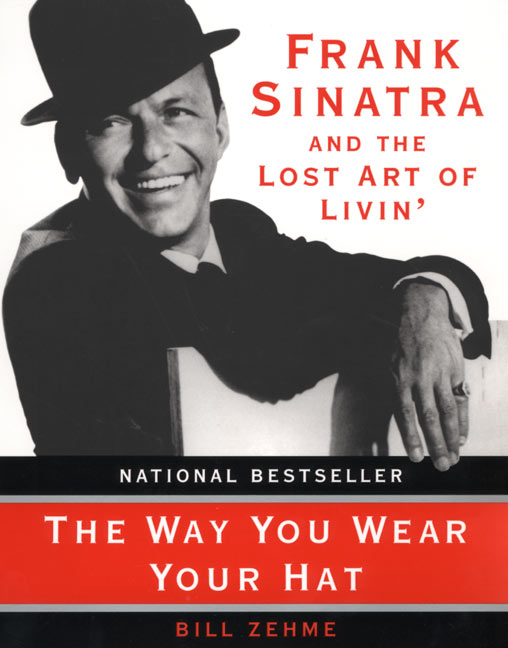 Bill Zehme The Way You Wear Your Hat Frank Sinatra And The Lost Art Of Livin'