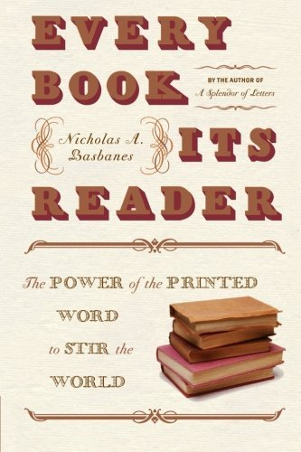Nicholas A. Basbanes Every Book Its Reader The Power Of The Printed Word To Stir The World