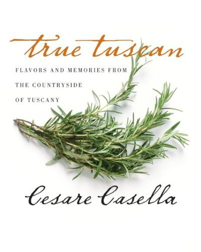 Cesare Casella True Tuscan Flavors And Memories From The Countryside Of Ital