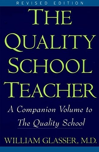 William M. D. Glasser The Quality School Teacher Specific Suggestions For Teachers Who Are Trying Revised