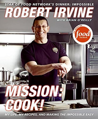 Robert Irvine Mission Cook! My Life My Recipes And Making The Imposs