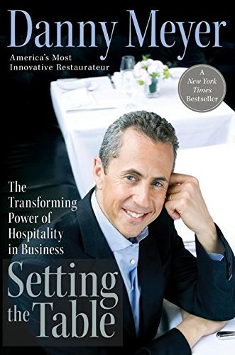 Danny Meyer Setting The Table The Transforming Power Of Hospitality In Business