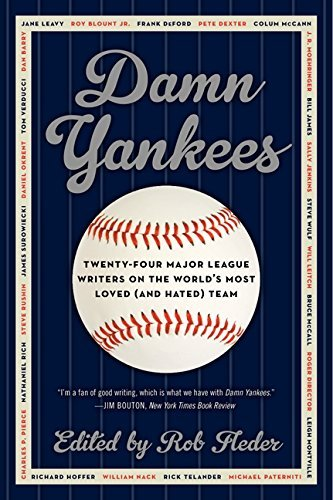 Rob Fleder Damn Yankees Twenty Four Major League Writers On The World's M